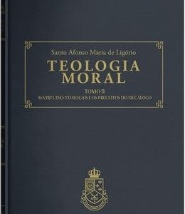 Teologia Moral II – Dos Preceitos das Virtudes Teologias e Dos Preceitos do Decálogo
