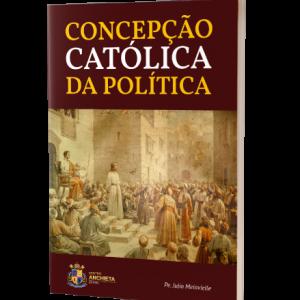 Concepção Católica da Política – 2a Edição Revisada